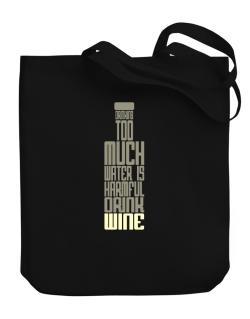Drinking Too Much Water Is Harmful. Drink Wine Canvas Tote Bag
