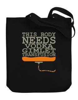This Body Needs A Vodka Gimlet Transfusion Canvas Tote Bag