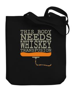 This Body Needs A Whiskey Transfusion Canvas Tote Bag