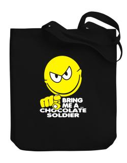 Bring Me A ... Chocolate Soldier Canvas Tote Bag
