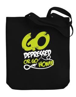 Go Depressed Or Go Home Canvas Tote Bag
