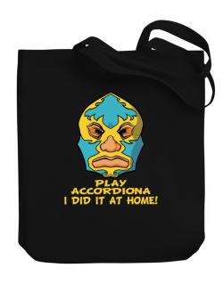 Play Accordion I Did It At Home Canvas Tote Bag