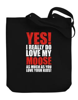 Bolso de Yes! I Really Do Love My Moose As Much As You Love Your Kids!