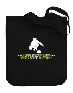 To play Curling or not to play Curling, what a stupid question!!  Canvas Tote Bag