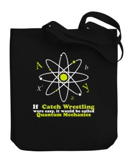 If Catch Wrestling Were Easy, It Would Be Called Quantum Mechanics Canvas Tote Bag