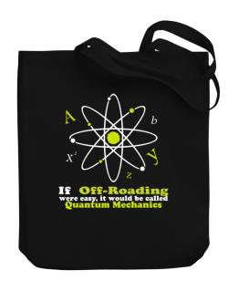 If Off Roading Were Easy, It Would Be Called Quantum Mechanics Canvas Tote Bag