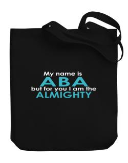 My Name Is Aba But For You I Am The Almighty Canvas Tote Bag