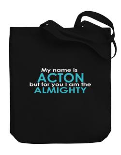 My Name Is Acton But For You I Am The Almighty Canvas Tote Bag