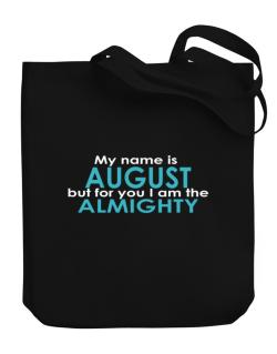 My Name Is August But For You I Am The Almighty Canvas Tote Bag