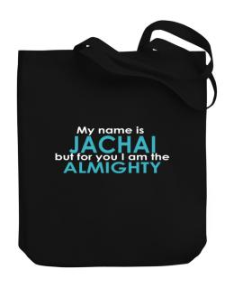 My Name Is Jachai But For You I Am The Almighty Canvas Tote Bag