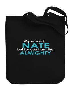 My Name Is Nate But For You I Am The Almighty Canvas Tote Bag