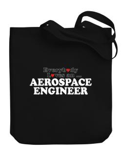 Everybody Loves An Aerospace Engineer Canvas Tote Bag