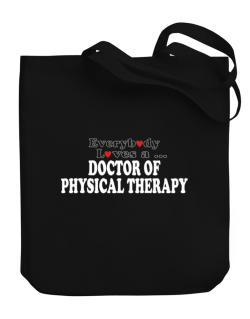 Everybody Loves A Doctor Of Physical Therapy Canvas Tote Bag