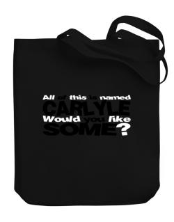 All Of This Is Named Carlyle Would You Like Some? Canvas Tote Bag