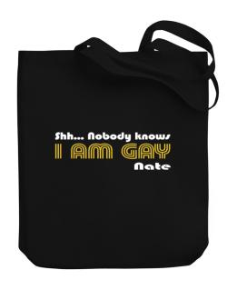 Shh... Nobody Knows I Am Gay Nate Canvas Tote Bag