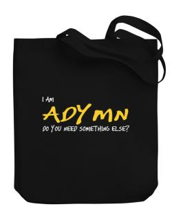 I Am Adymn Do You Need Something Else? Canvas Tote Bag