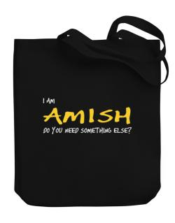 I Am Amish Do You Need Something Else? Canvas Tote Bag