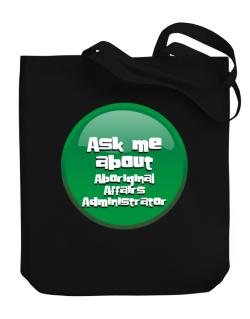 Ask Me About Aboriginal Affairs Administrator Canvas Tote Bag