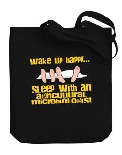 wake up happy .. sleep with a Agricultural Microbiologist Canvas Tote Bag