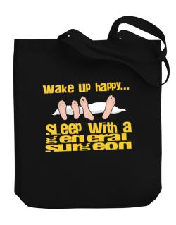 wake up happy .. sleep with a General Surgeon Canvas Tote Bag