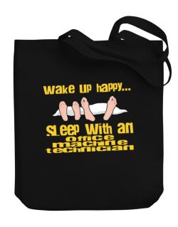 wake up happy .. sleep with a Office Machine Technician Canvas Tote Bag