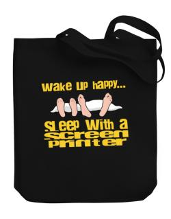 wake up happy .. sleep with a Screen Printer Canvas Tote Bag