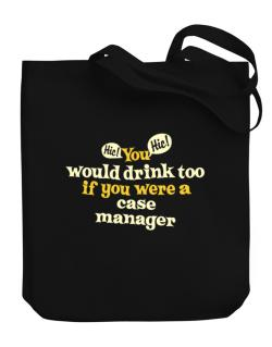 You Would Drink Too, If You Were A Case Manager Canvas Tote Bag