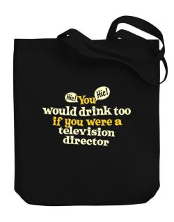 You Would Drink Too, If You Were A Television Director Canvas Tote Bag