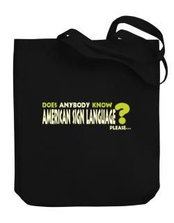 Does Anybody Know American Sign Language? Please... Canvas Tote Bag