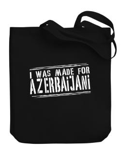 I Was Made For Azerbaijani Canvas Tote Bag