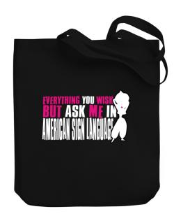 Anything You Want, But Ask Me In American Sign Language Canvas Tote Bag