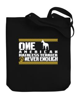 One American Hairless Terrier Is Never Enough ! Canvas Tote Bag