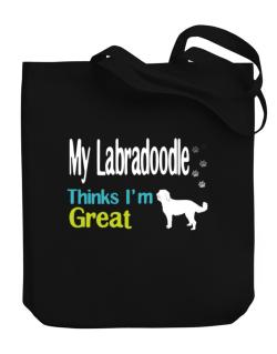 My Labradoodle , Thinks I Am Great Canvas Tote Bag