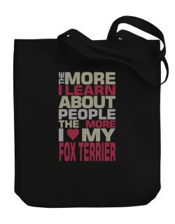 The More I Learn About People The More I Love My Fox Terrier Canvas Tote Bag