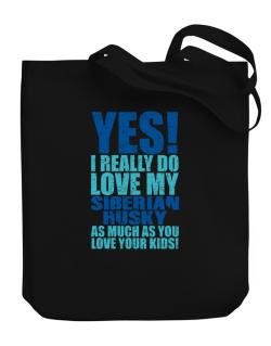 Yes! I Really Do Love My Siberian Husky Canvas Tote Bag