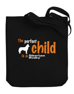 The Perfect Child Is A Siberian Husky Canvas Tote Bag