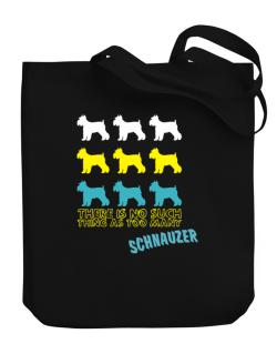 """ THERE IS NO SUCH THING AS TOO MANY Schnauzer "" Canvas Tote Bag"