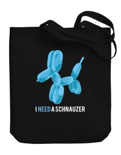 I Need A Schnauzer Canvas Tote Bag
