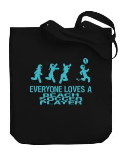 Everyone Loves A Beach Soccer Player Canvas Tote Bag