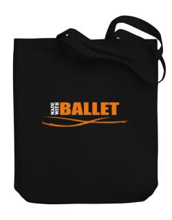 Made With Ballet Canvas Tote Bag