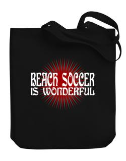 Beach Soccer Is Wonderful Canvas Tote Bag