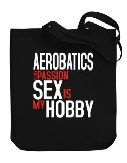 Aerobatics Is My Passion ... Sex Is My Hobby Canvas Tote Bag