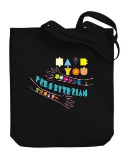 Have You Hugged A Presbyterian Today? Canvas Tote Bag