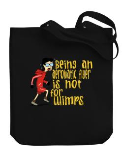 Being An Aerobatic Flyer Is Not For Wimps Canvas Tote Bag