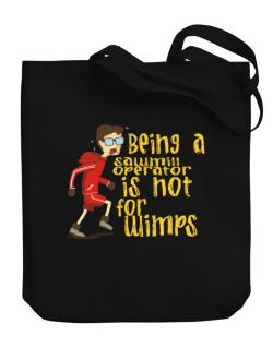 Being A Sawmill Operator Is Not For Wimps Canvas Tote Bag