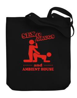 Sex & Drugs And Ambient House Canvas Tote Bag