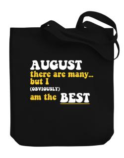 August There Are Many... But I (obviously) Am The Best Canvas Tote Bag