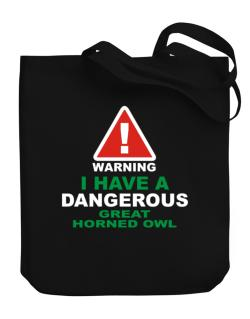Warning! I Have A Dangerous Great Horned Owl Canvas Tote Bag