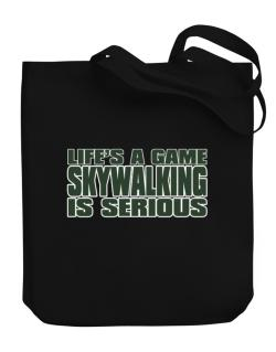 Life Is A Game , Skywalking Is Serious !!! Canvas Tote Bag