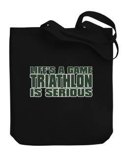 Life Is A Game , Triathlon Is Serious !!! Canvas Tote Bag